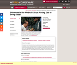 Dilemmas in Bio-Medical Ethics: Playing God or Doing Good? Fall 2013